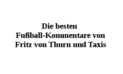 Die besten Fußball-Kommentare von Fritz von Thurn und Taxis