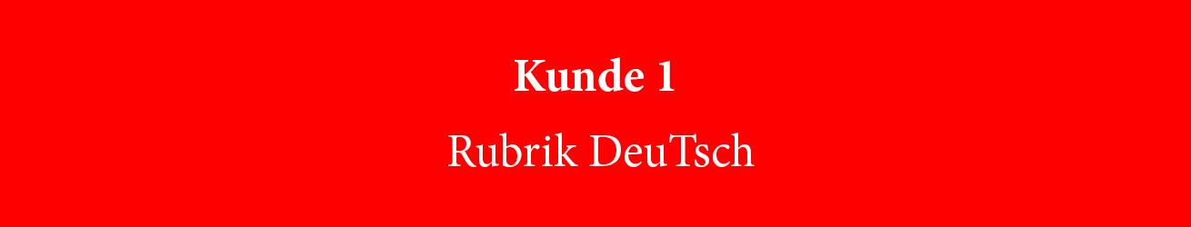 Kunde-1_Rubrik-DeuTsch-FULL